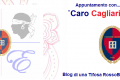 CARO CAGLIARI, BENTORNATO A CASA!